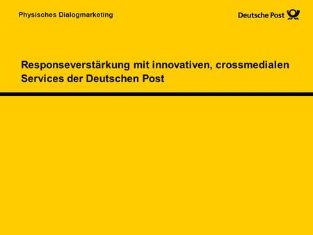 Physisches Dialogmarketing Responseverstärkung mit innovativen, crossmedialen Services der Deutschen Post.