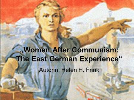 """Women After Communism: The East German Experience"""