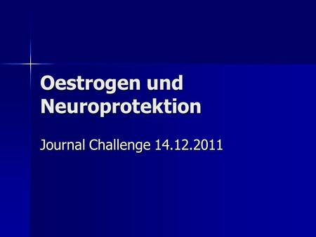 Oestrogen und Neuroprotektion Journal Challenge 14.12.2011.