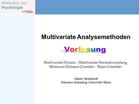 Methoden der Psychologie Multivariate Analysemethoden Günter Meinhardt Johannes Gutenberg Universität Mainz Multivariate Distanz – Multivariate Normalverteilung.