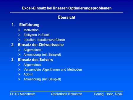 FHTG MannheimDöring, Höfle, Reinl Excel-Einsatz bei linearen Optimierungsproblemen Operations Research 1. Einführung Motivation Zelltypen in Excel Iteration,