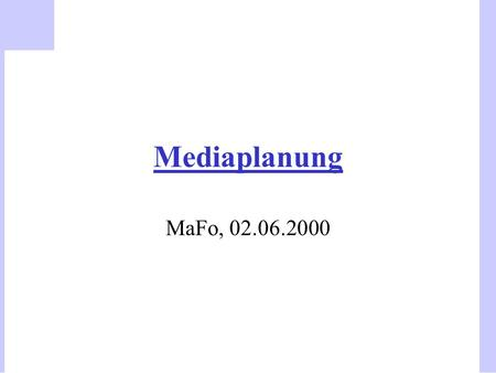Mediaplanung MaFo, 02.06.2000.