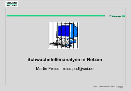 IT Networks CC IT NET Intranet/Internet Team / 25-Apr-98 Seite 1 Schwachstellenanalyse in Netzen Martin Freiss,