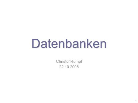 Datenbanken Christof Rumpf 22.10.2008.