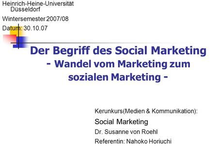 Der Begriff des Social Marketing - Wandel vom Marketing zum sozialen Marketing - Heinrich-Heine-Universität Düsseldorf Wintersemester 2007/08 Datum: 30.10.07.