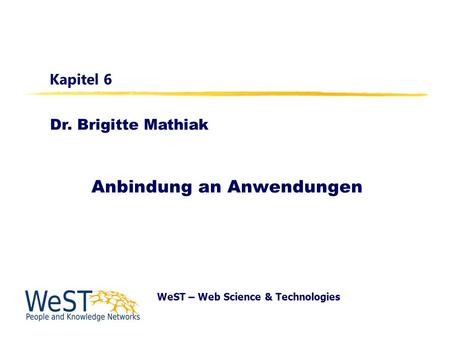 Dr. Brigitte Mathiak WeST – Web Science & Technologies Kapitel 6 Anbindung an Anwendungen.