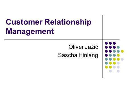 Customer Relationship Management Oliver Jažić Sascha Hinlang.