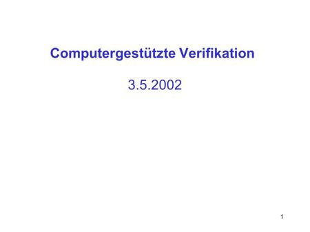 1 Computergestützte Verifikation 3.5.2002. 2 Model Checking für finite state systems explizit:symbolisch: 3.1: Tiefensuche 3.2: LTL-Model Checking 3.3: