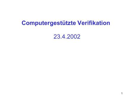 1 Computergestützte Verifikation 23.4.2002. 2 Inhalt System Abstraktion Spezifikation Simulation Formalisierung Model Checker Gegenbeispiel Modell log.