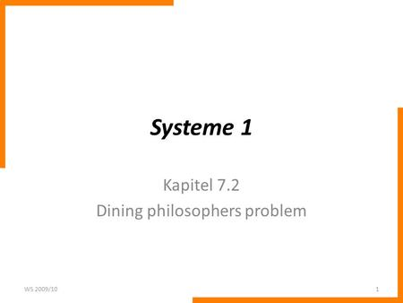 Systeme 1 Kapitel 7.2 Dining philosophers problem WS 2009/101.