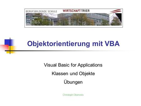 Objektorientierung mit VBA Visual Basic for Applications Klassen und Objekte Übungen Christoph Oberweis.
