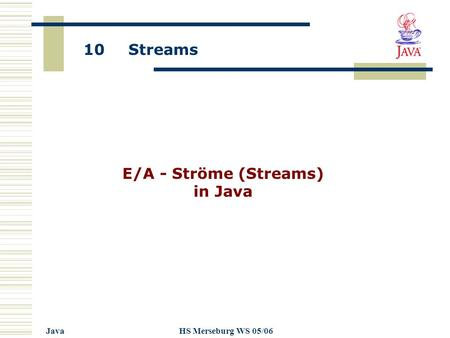 10 Streams JavaHS Merseburg WS 05/06 E/A - Ströme (Streams) in Java.