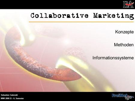 Sebastian Galenski WWI 2000 B – 6. Semester Collaborative Marketing Konzepte Methoden Informationssysteme.