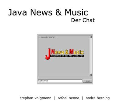 Der Chat stephan volgmann | rafael nenna | andre berning Java News & Music.