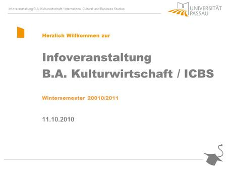 Infoveranstaltung B.A. Kulturwirtschaft / International Cultural and Business Studies Herzlich Willkommen zur Infoveranstaltung B.A. Kulturwirtschaft /