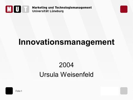 Folie 1 Innovationsmanagement 2004 Ursula Weisenfeld.
