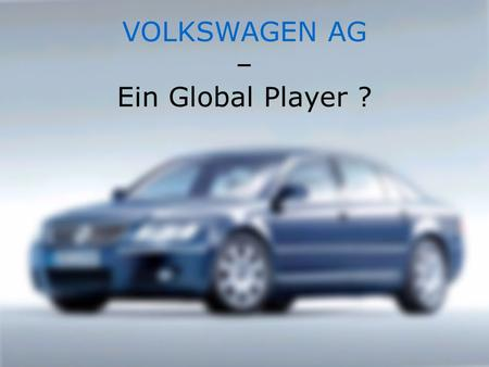 VOLKSWAGEN AG – Ein Global Player ?