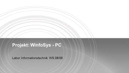 Projekt: WinfoSys - PC Labor Informationstechnik WS 08/09.