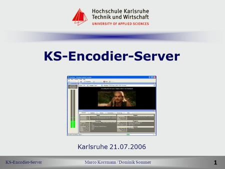 KS-Encodier-Server Marco Korrmann / Dominik Sommer 1 KS-Encodier-Server Karlsruhe 21.07.2006 B e g r ü ß u n g.