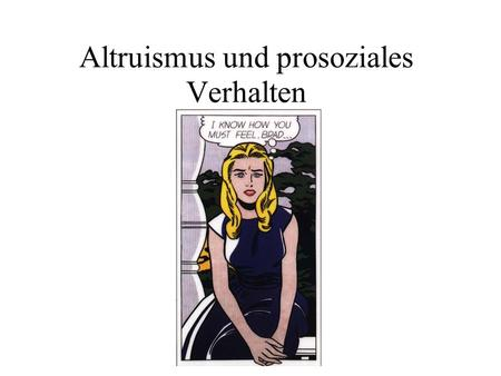 Altruismus und prosoziales Verhalten. Was ist Altruismus/ prosoziales Verhalten? You will find various classes of men in this world. First, there are.