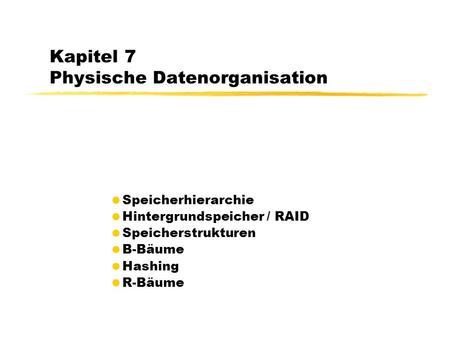 Kapitel 7 Physische Datenorganisation