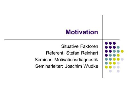 Motivation Situative Faktoren Referent: Stefan Reinhart
