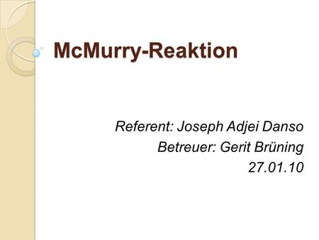 McMurry-Reaktion Referent: Joseph Adjei Danso Betreuer: Gerit Brüning 27.01.10.