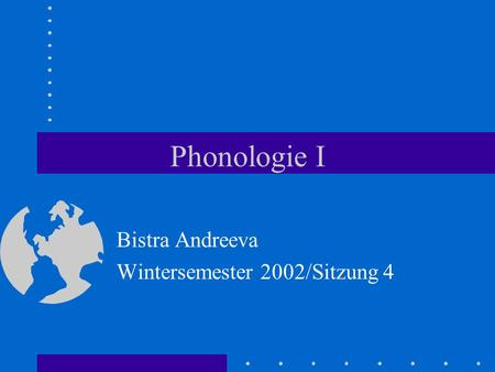 Phonologie I Bistra Andreeva Wintersemester 2002/Sitzung 4.