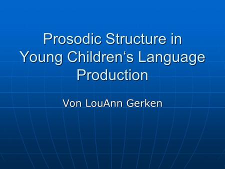 Prosodic Structure in Young Childrens Language Production Von LouAnn Gerken.