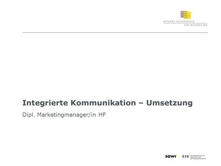1 Integrierte Kommunikation – Umsetzung Dipl. Marketingmanager/in HF.