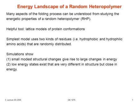 13. Lecture SS 2006 GK 1276 Many aspects of the folding process can be understood from studying the energetic properties of a random heteropolymer (RHP).