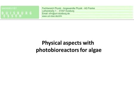 Physical aspects with photobioreactors for algae.