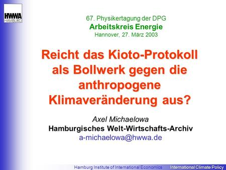 International Climate Policy Hamburg Institute of International Economics International Climate Policy Reicht das Kioto-Protokoll als Bollwerk gegen die.