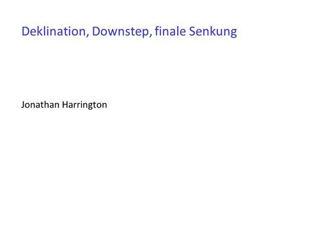 Deklination, Downstep, finale Senkung Jonathan Harrington.