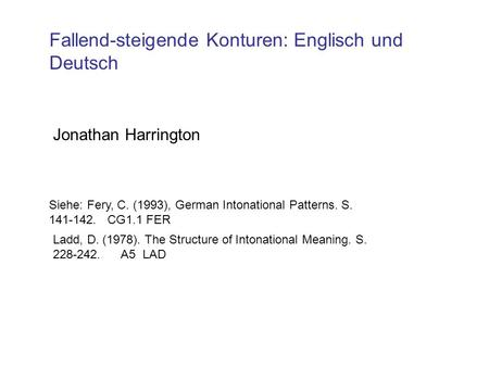 Fallend-steigende Konturen: Englisch und Deutsch Jonathan Harrington Siehe: Fery, C. (1993), German Intonational Patterns. S. 141-142. CG1.1 FER Ladd,