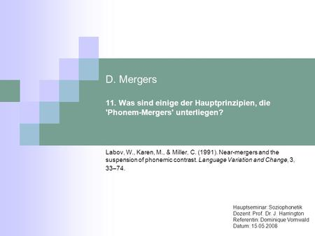 D. Mergers 11. Was sind einige der Hauptprinzipien, die 'Phonem-Mergers' unterliegen? Labov, W., Karen, M., & Miller, C. (1991). Near-mergers and the suspension.