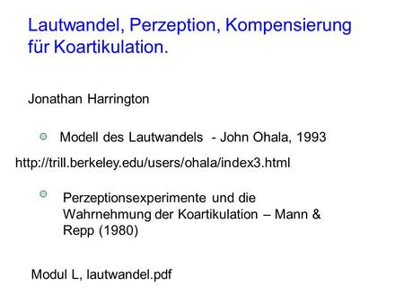 Lautwandel, Perzeption, Kompensierung für Koartikulation. Jonathan Harrington Perzeptionsexperimente und die Wahrnehmung der Koartikulation – Mann & Repp.