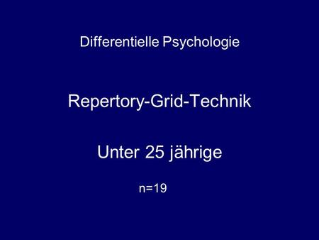 Differentielle Psychologie Repertory-Grid-Technik Unter 25 jährige n=19.