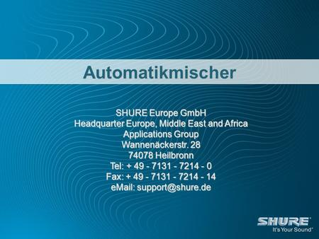 Automatikmischer SHURE Europe GmbH Headquarter Europe, Middle East and Africa Applications Group Wannenäckerstr. 28 74078 Heilbronn Tel: + 49 - 7131 -