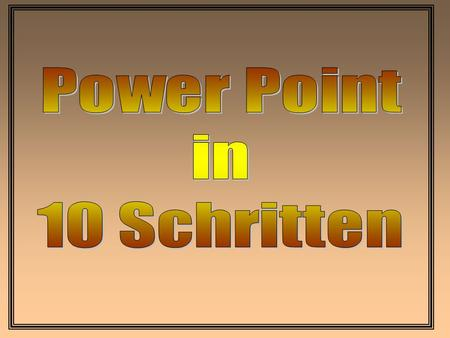 Power Point in 10 Schritten.