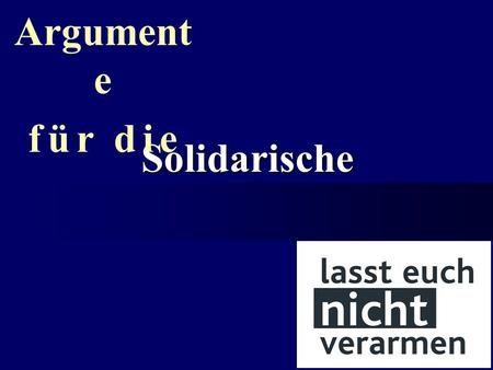 Solidarische Alterssicherung Argument e f ü r d i e.