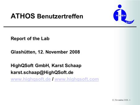 ATHOS Benutzertreffen 12. November 2008 - 1 Report of the Lab Glashütten, 12. November 2008 HighQSoft GmbH, Karst Schaap