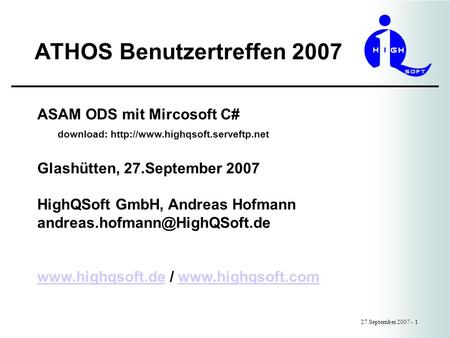 ATHOS Benutzertreffen 2007 27.September 2007 - 1 ASAM ODS mit Mircosoft C# download:  Glashütten, 27.September 2007 HighQSoft.