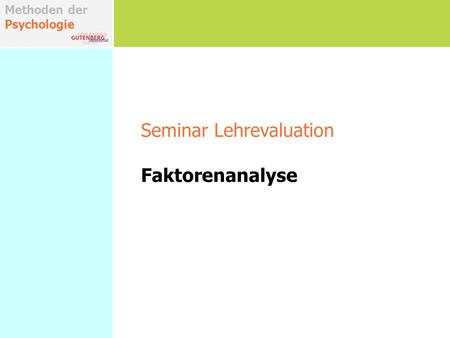 Methoden der Psychologie Seminar Lehrevaluation Faktorenanalyse.