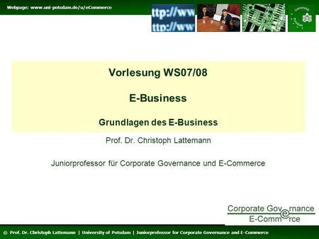 Webpage: www.uni-potsdam.de/u/eCommerce © Prof. Dr. Christoph Lattemann | University of Potsdam | Juniorprofessor for Corporate Governance and E-Commerce.
