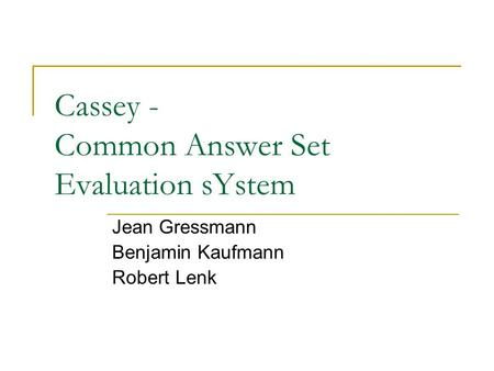 Cassey - Common Answer Set Evaluation sYstem Jean Gressmann Benjamin Kaufmann Robert Lenk.