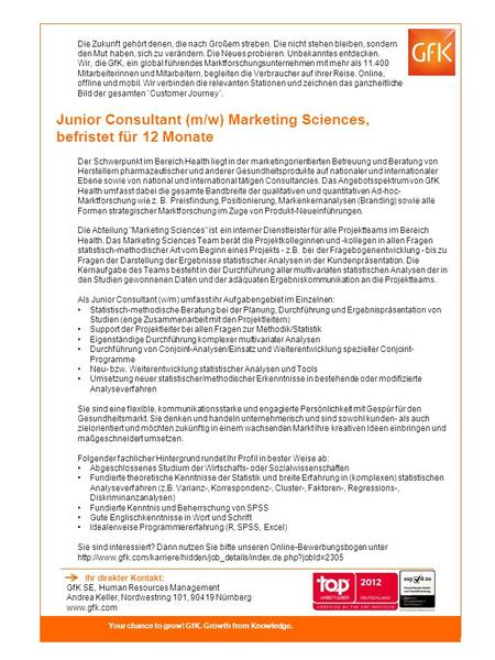 Junior Consultant (m/w) Marketing Sciences, befristet für 12 Monate Your chance to grow! GfK. Growth from Knowledge. Die Zukunft gehört denen, die nach.