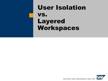 User Isolation vs. Layered Workspaces. SAP AG 2005, Title of Presentation / Speaker Name / 2 Basic Ideas Workspace Concept Content from inactive and active.