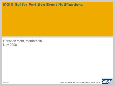 Confidential MOIN Spi for Partition Event Notifications Christian Mohr, Martin Kolb Nov 2008.