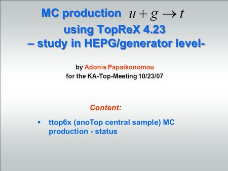 Using TopReX 4.23 – study in HEPG/generator level- by Adonis Papaikonomou for the KA-Top-Meeting 10/23/07 MC production ttop6x (anoTop central sample)